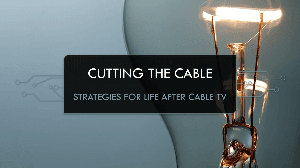 Cutting the Cable=